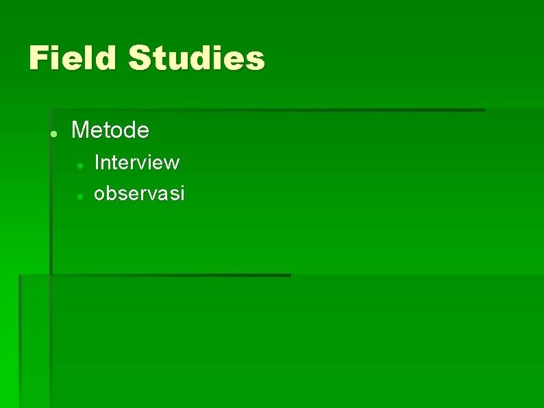 Field Studies Metode Interview observasi