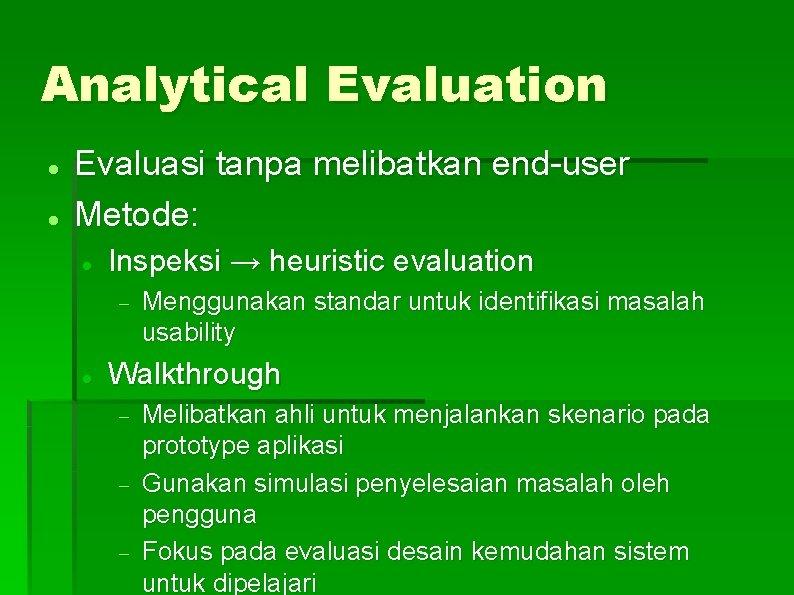 Analytical Evaluation Evaluasi tanpa melibatkan end-user Metode: Inspeksi → heuristic evaluation Menggunakan standar untuk