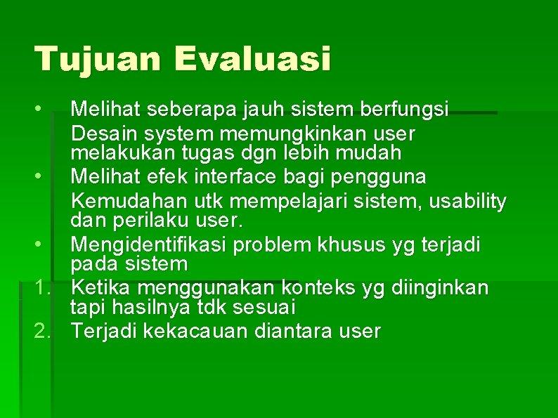 Tujuan Evaluasi • Melihat seberapa jauh sistem berfungsi Desain system memungkinkan user melakukan tugas