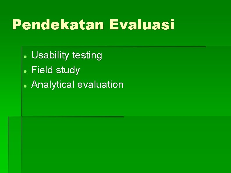Pendekatan Evaluasi Usability testing Field study Analytical evaluation