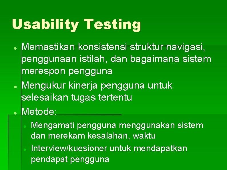 Usability Testing Memastikan konsistensi struktur navigasi, penggunaan istilah, dan bagaimana sistem merespon pengguna Mengukur