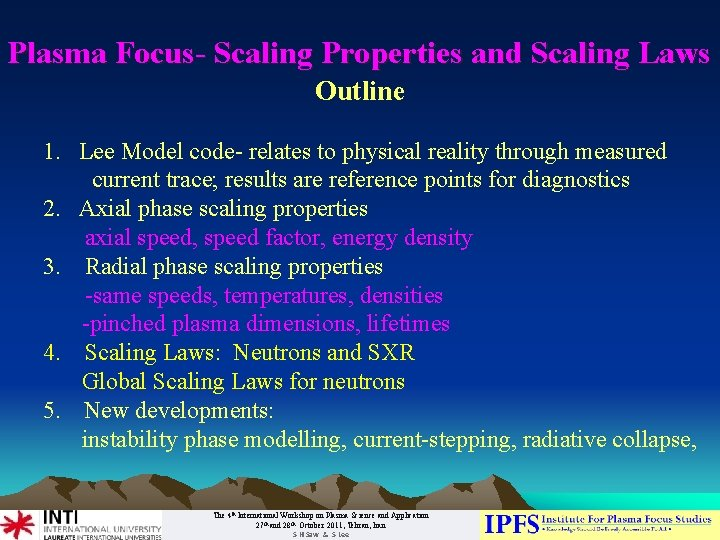 Plasma Focus- Scaling Properties and Scaling Laws Outline 1. Lee Model code- relates to