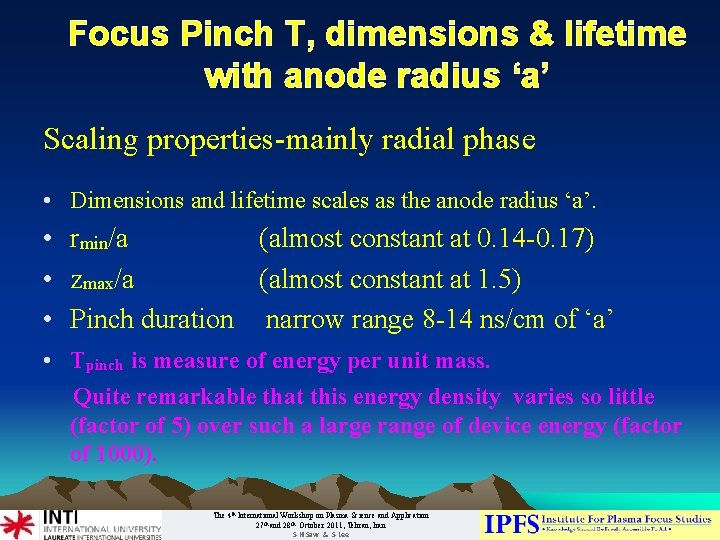 Focus Pinch T, dimensions & lifetime with anode radius 'a' Scaling properties-mainly radial phase