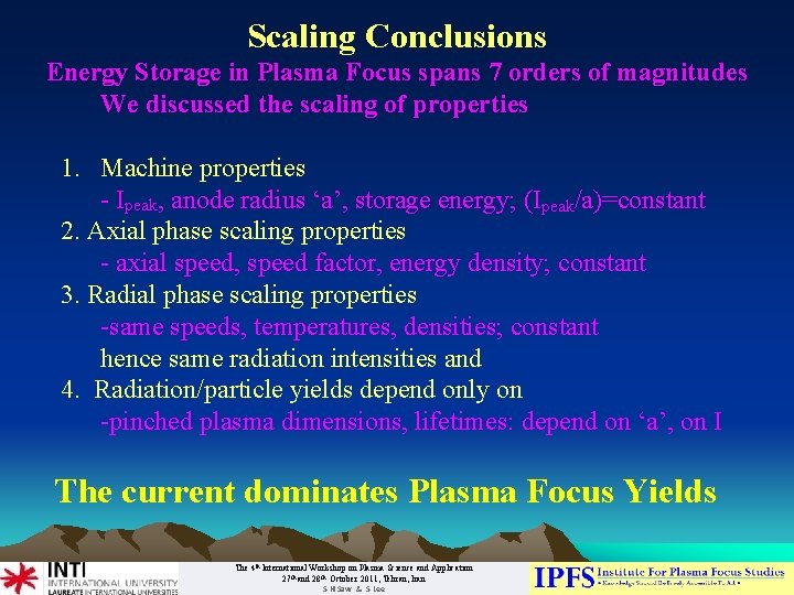 Scaling Conclusions Energy Storage in Plasma Focus spans 7 orders of magnitudes We discussed