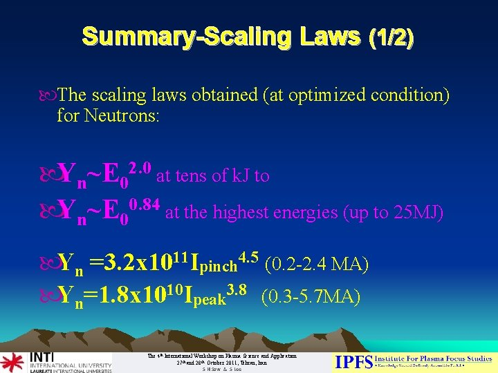 Summary-Scaling Laws (1/2) The scaling laws obtained (at optimized condition) for Neutrons: Yn~E 02.
