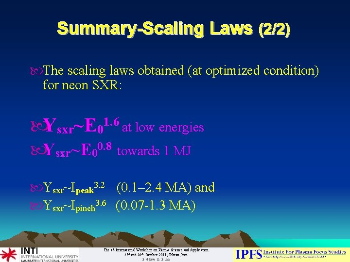Summary-Scaling Laws (2/2) The scaling laws obtained (at optimized condition) for neon SXR: Ysxr~E