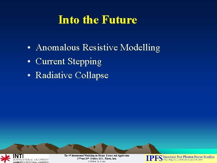 Into the Future • Anomalous Resistive Modelling • Current Stepping • Radiative Collapse The
