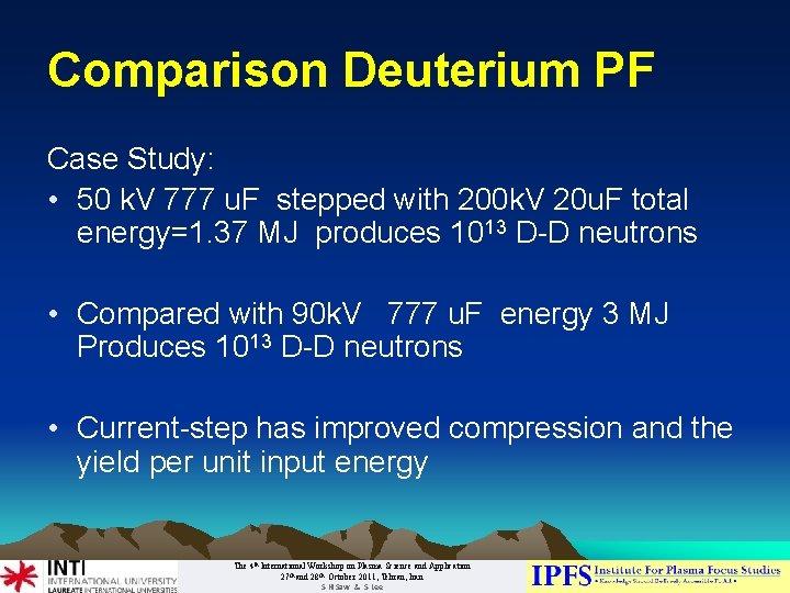 Comparison Deuterium PF Case Study: • 50 k. V 777 u. F stepped with