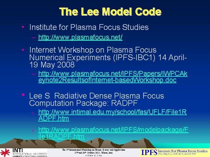 The Lee Model Code • Institute for Plasma Focus Studies – http: //www. plasmafocus.