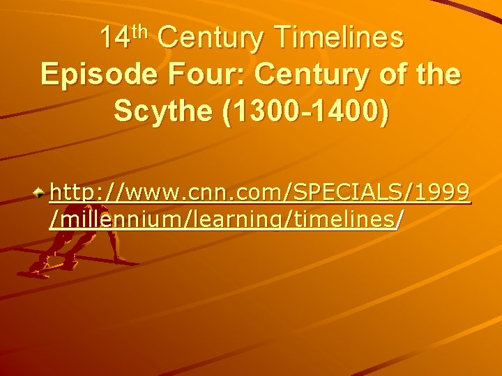 14 th Century Timelines Episode Four: Century of the Scythe (1300 -1400) http: //www.