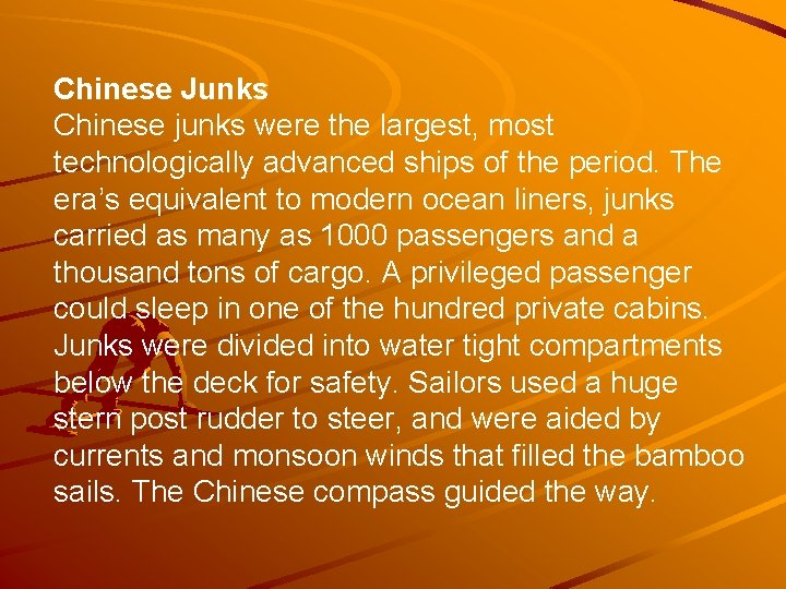 Chinese Junks Chinese junks were the largest, most technologically advanced ships of the period.
