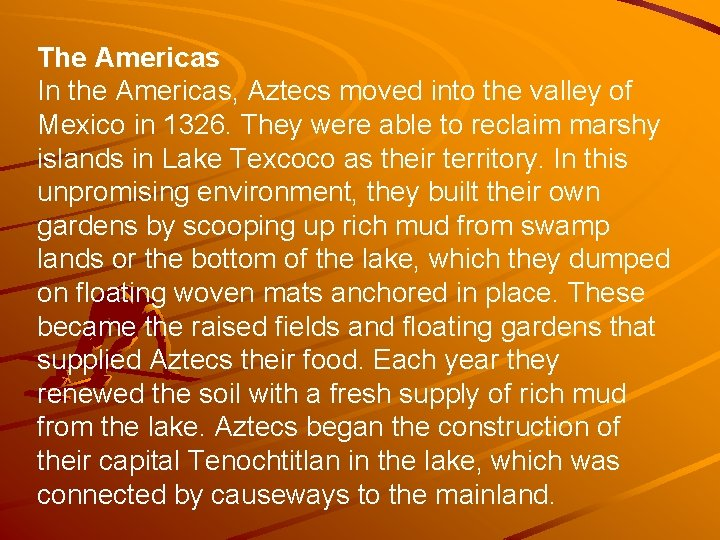 The Americas In the Americas, Aztecs moved into the valley of Mexico in 1326.