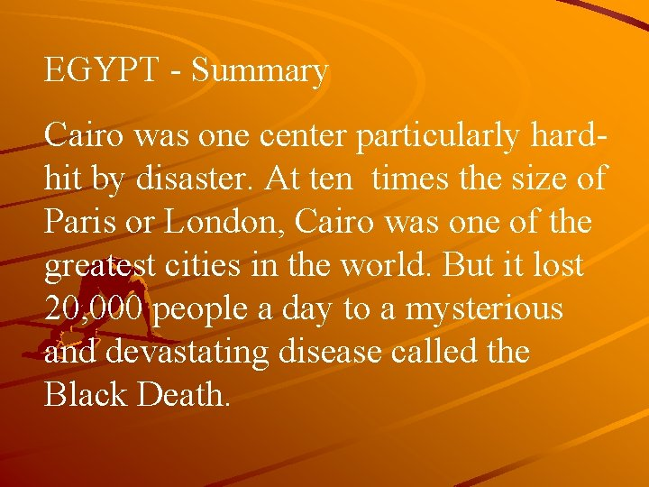 EGYPT - Summary Cairo was one center particularly hardhit by disaster. At ten times