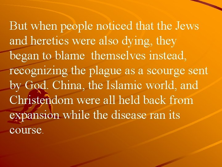 But when people noticed that the Jews and heretics were also dying, they began