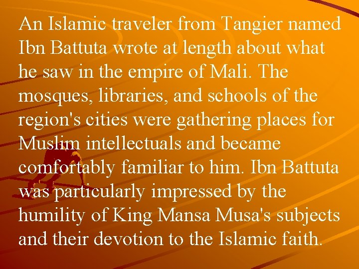 An Islamic traveler from Tangier named Ibn Battuta wrote at length about what he