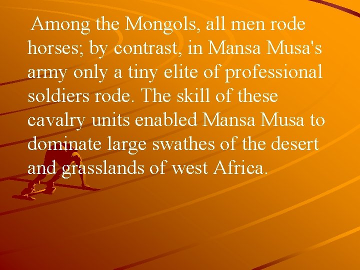 Among the Mongols, all men rode horses; by contrast, in Mansa Musa's army only