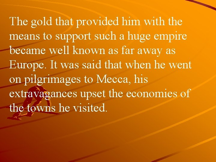 The gold that provided him with the means to support such a huge empire