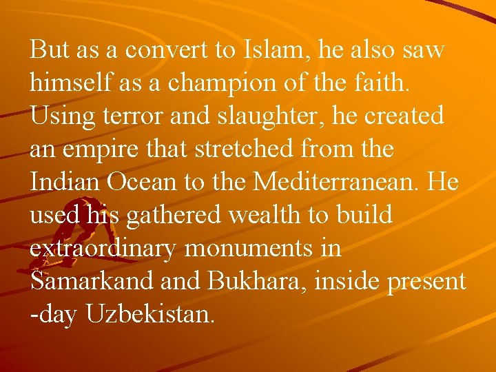But as a convert to Islam, he also saw himself as a champion of
