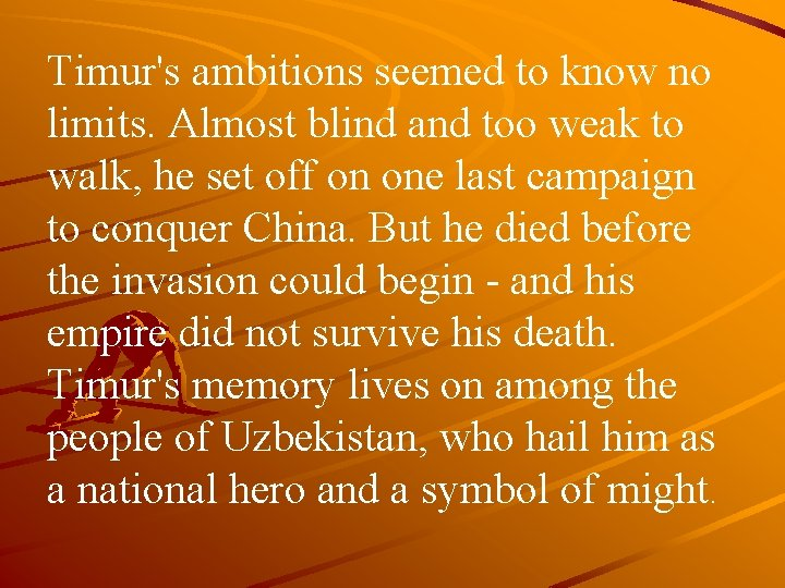 Timur's ambitions seemed to know no limits. Almost blind and too weak to walk,