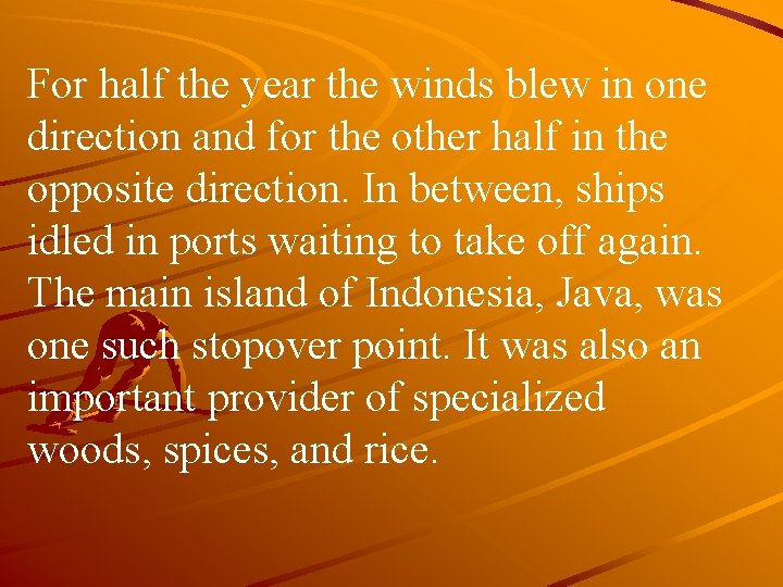 For half the year the winds blew in one direction and for the other