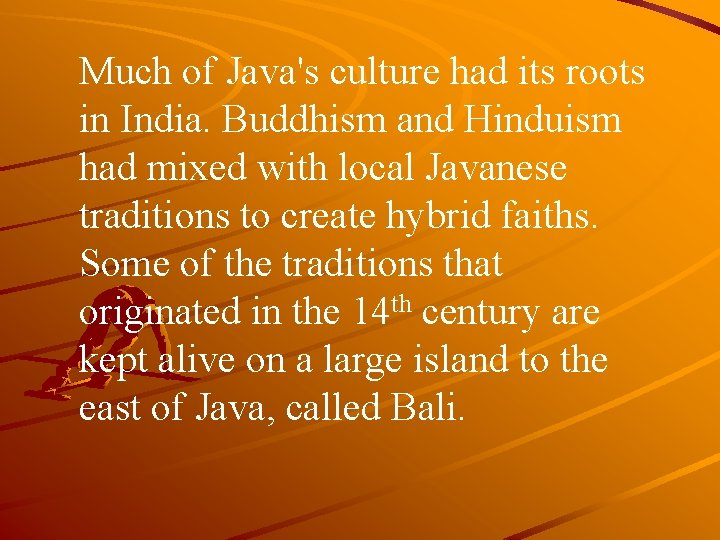 Much of Java's culture had its roots in India. Buddhism and Hinduism had mixed