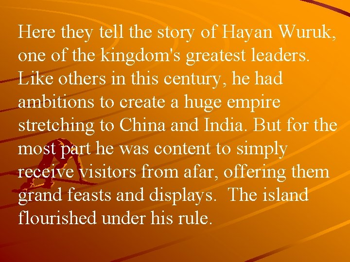 Here they tell the story of Hayan Wuruk, one of the kingdom's greatest leaders.