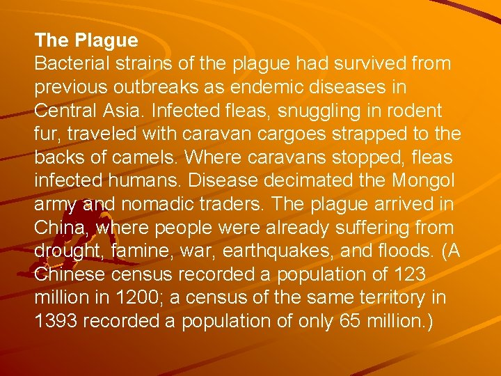 The Plague Bacterial strains of the plague had survived from previous outbreaks as endemic