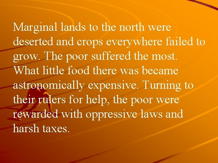 Marginal lands to the north were deserted and crops everywhere failed to grow. The