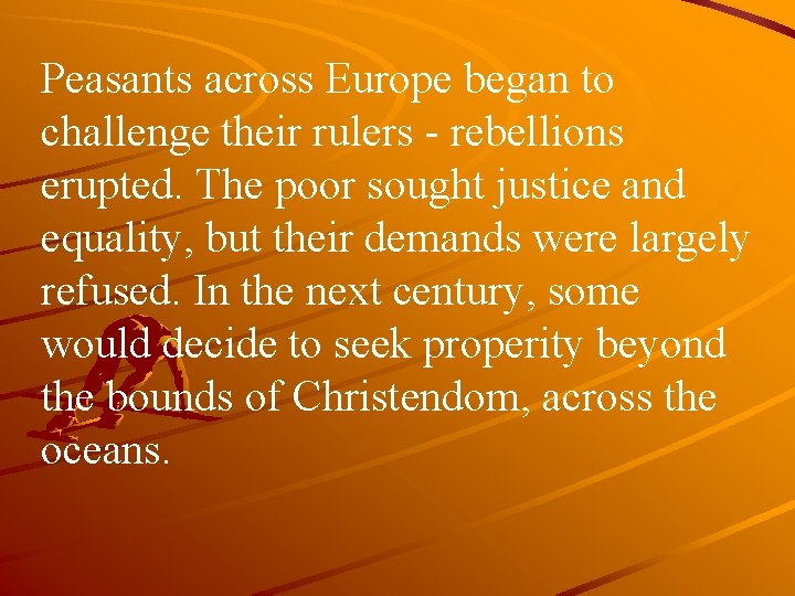 Peasants across Europe began to challenge their rulers - rebellions erupted. The poor sought