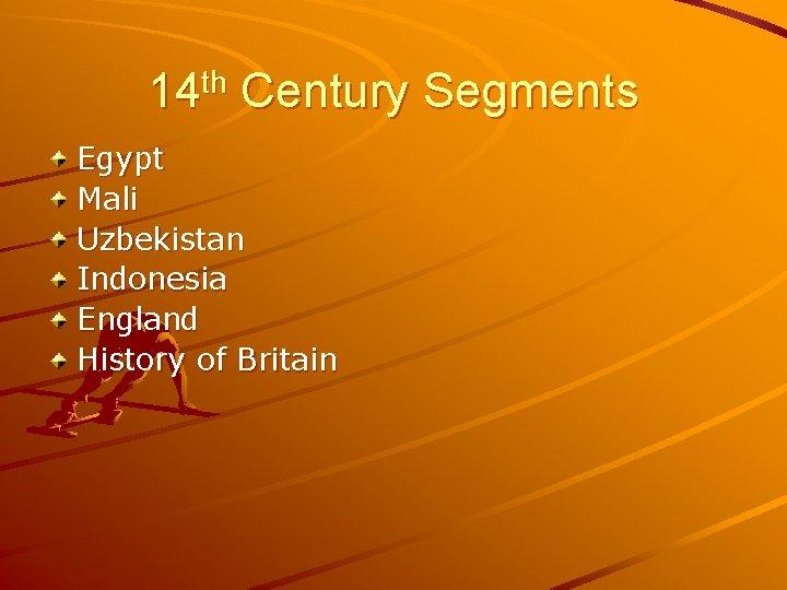 14 th Century Segments Egypt Mali Uzbekistan Indonesia England History of Britain
