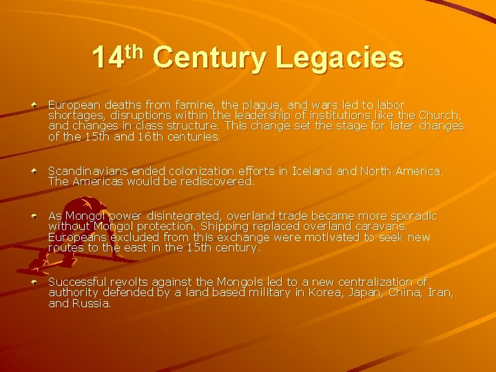 14 th Century Legacies European deaths from famine, the plague, and wars led to