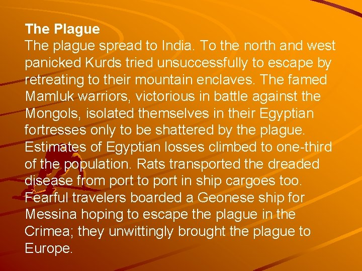 The Plague The plague spread to India. To the north and west panicked Kurds