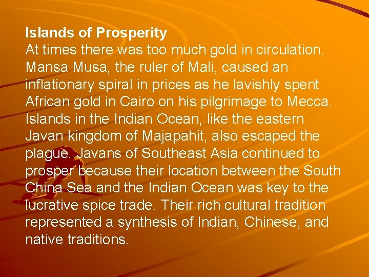Islands of Prosperity At times there was too much gold in circulation. Mansa Musa,