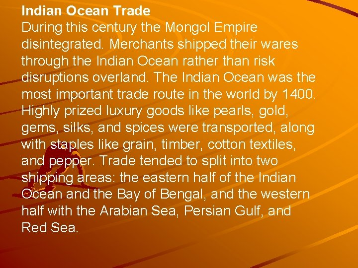 Indian Ocean Trade During this century the Mongol Empire disintegrated. Merchants shipped their wares