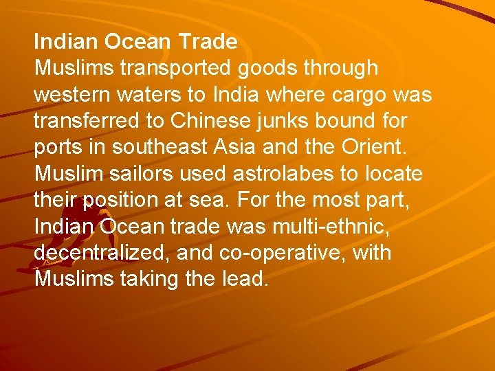 Indian Ocean Trade Muslims transported goods through western waters to India where cargo was
