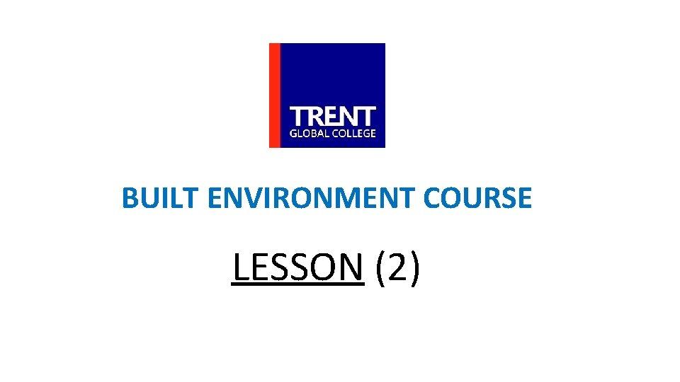 BUILT ENVIRONMENT COURSE LESSON (2)