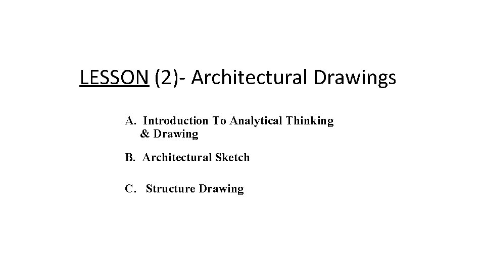 LESSON (2)- Architectural Drawings A. Introduction To Analytical Thinking & Drawing B. Architectural