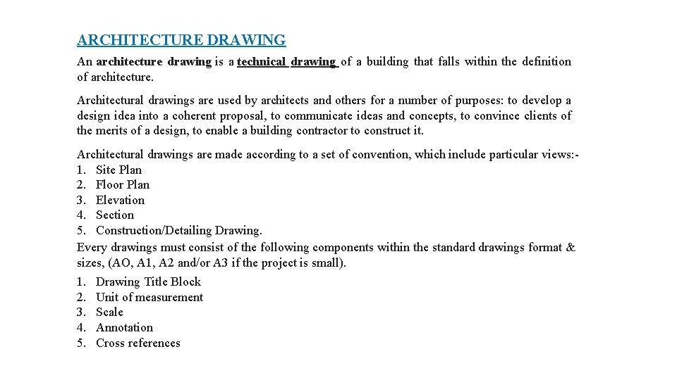 ARCHITECTURE DRAWING An architecture drawing is a technical drawing of a building that falls