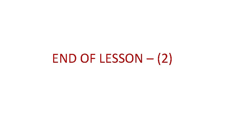 END OF LESSON – (2)