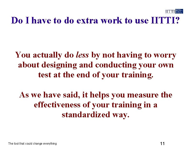 Do I have to do extra work to use IITTI? You actually do less