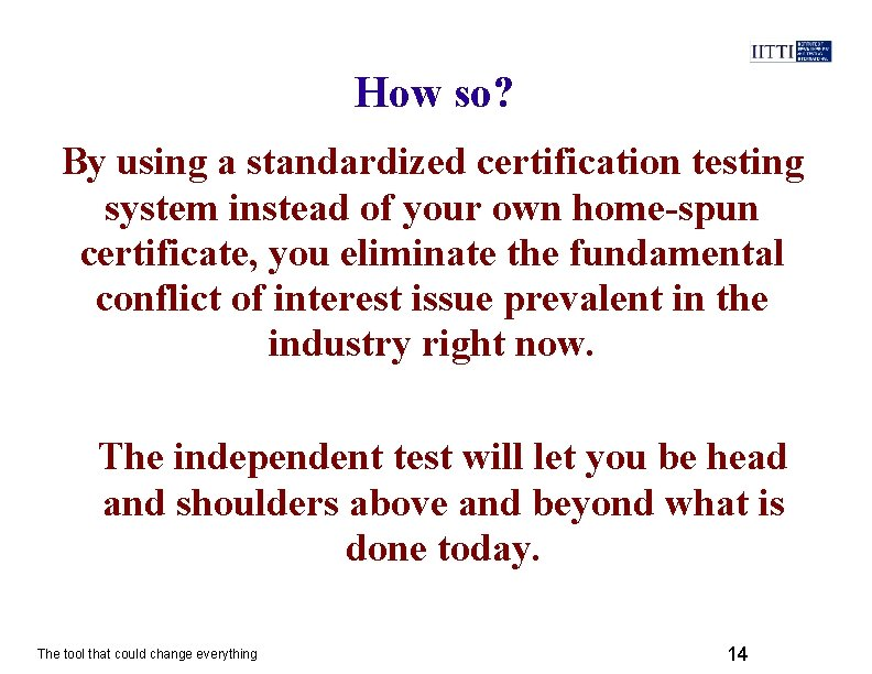 How so? By using a standardized certification testing system instead of your own home-spun