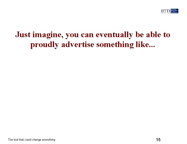 Just imagine, you can eventually be able to proudly advertise something like. . .