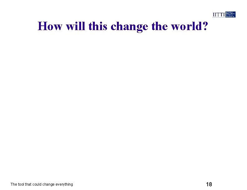 How will this change the world? The tool that could change everything 18