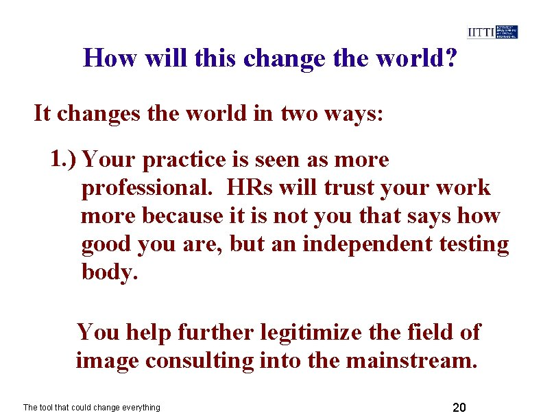 How will this change the world? It changes the world in two ways: 1.