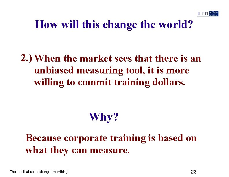 How will this change the world? 2. ) When the market sees that there
