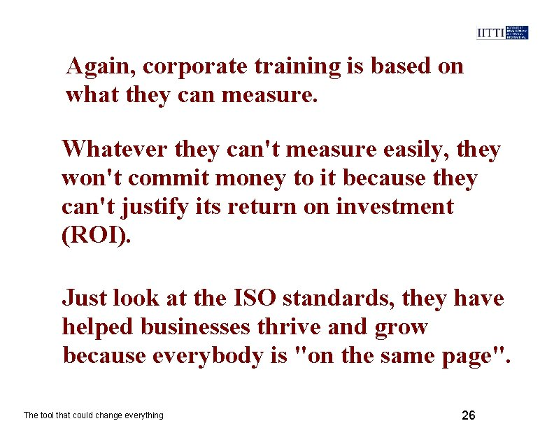 Again, corporate training is based on what they can measure. Whatever they can't measure