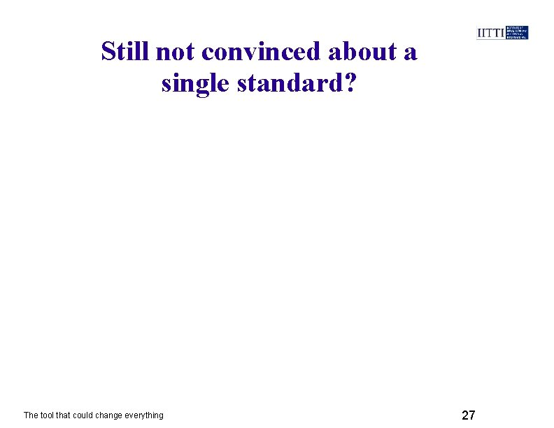 Still not convinced about a single standard? The tool that could change everything 27