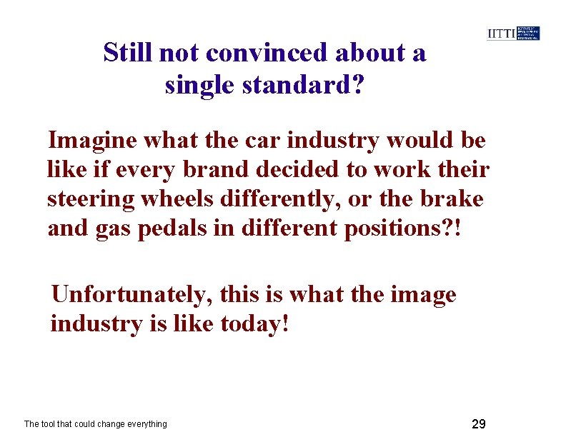 Still not convinced about a single standard? Imagine what the car industry would be