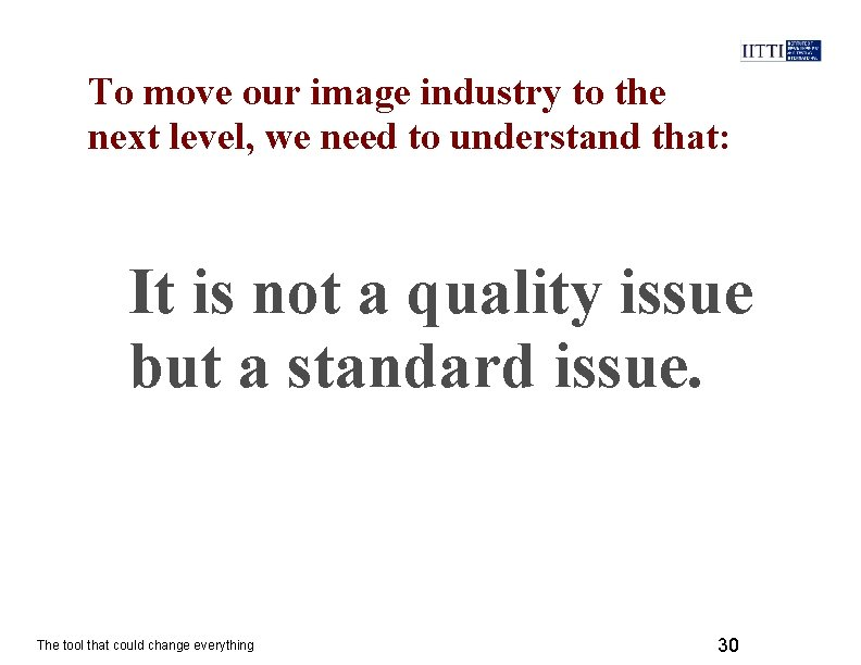 To move our image industry to the next level, we need to understand that: