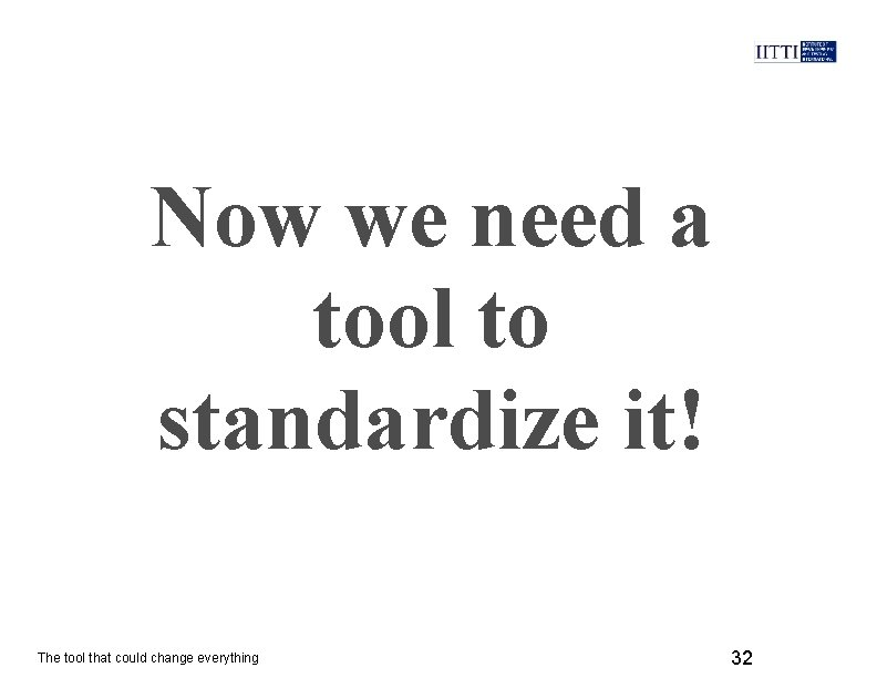 Now we need a tool to standardize it! The tool that could change everything
